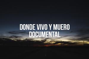 Documental » Donde Vivo y Muero» | Pez Volador